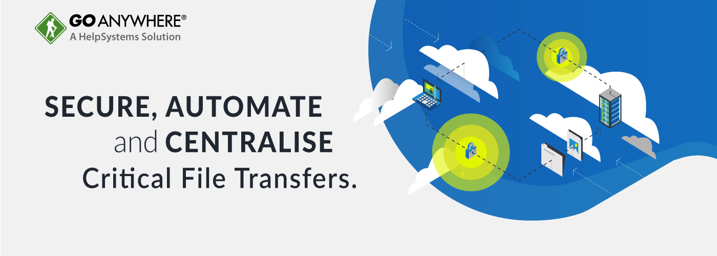 GoAnywhere – Secure,Automate & Centralize Critical File Transfers